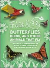 Hoover, Stephanie,Fold and Fly: Origami Butterflies, Birds, and Other Charming Animals that Fly