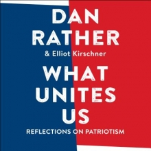 Rather, Dan,   Kirschner, Elliot What Unites Us
