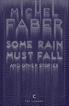Michel Faber Some Rain Must Fall