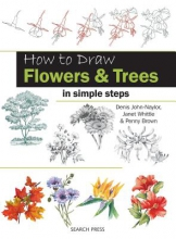 Denis John-Naylor,   Janet Whittle,   Penny Brown How to Draw: Flowers & Trees
