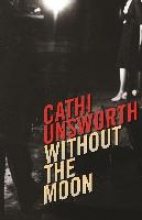 Unsworth, Cathi Without the Moon