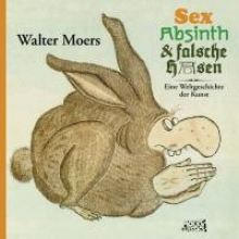 Moers, Walter Sex, Absinth und falsche Hasen