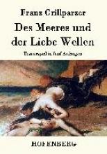 Franz Grillparzer Des Meeres und der Liebe Wellen