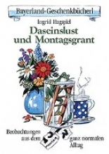 Hagspiel, Ingrid Daseinslust und Montagsgrant