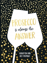 , Prosecco is always the answer-cadeauboek