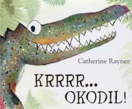 Catherine  Rayner Krrrr... okodil!