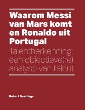 Robert  Geerlings Waarom Messi van Mars komt en Ronaldo uit Portugal