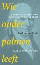 Paul van der Velde Wie onder palmen leeft