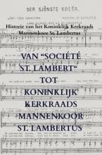 """Willem Van der Putten , Van """"Société St. Lambert"""" tot Koninklijk Kerkraads Mannenkoor St. Lambertus"""