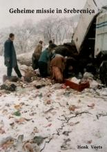 Henk  Voets Geheime missie in Srebreniça
