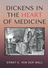 Ernst E. Van Der Wall , Dickens in the Heart of Medicine