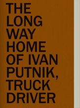 , The Long Way Home of Ivan Putnik, Truck Driver