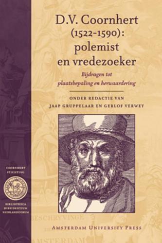 D.V. Coornhert,D.V. Coornhert (1522-1590): polemist en vredezoeker