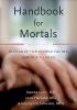 Lynn, Joanne, M.D.,   Harrold, Joan, M.D.,   Schuster, Janice Lynn,Handbook for Mortals