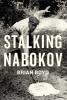 Boyd, B,Stalking Nabokov