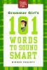 Fogarty, Mignon,Grammar Girl`s 101 Words to Sound Smart