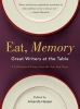 Eat, Memory,Great Writers at the Table, a Collection of Essays from the New York Times