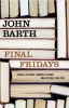 Barth, John,Final Fridays