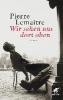 Lemaitre, Pierre,Wir sehen uns dort oben