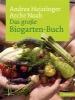 Heistinger, Andrea,Das große Biogarten-Buch