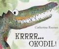 <b>Catherine  Rayner</b>,Krrrr... okodil !