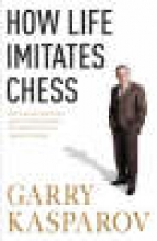 Kasparov, Garry How Life Imitates Chess