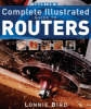 Bird, Lonnie,Taunton's Complete Illustrated Guide to Routers