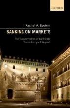 Epstein, Rachel A. Banking on Markets