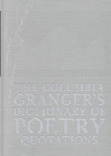 The Columbia Granger`s (R) Dictionary of Poetry Quotations