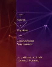 Arbib, Michael A. From Neuron to Cognition via Computational Neuroscience