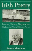 Steven Matthews Irish Poetry: Politics, History, Negotiation