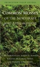 Karl B. McKnight,   Joseph R. Rohrer,   Kirsten McKnight Ward,   Warren J. Perdrizet Common Mosses of the Northeast and Appalachians