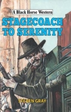 Gray, Steven Stagecoach to Serenity