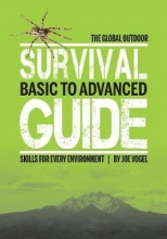 Joe Vogel Global Outdoor Survival Guide: Basic to Advanced Skills for Every Environment