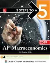 Dodge, Eric R., Ph.D. 5 Steps to a 5 AP Macroeconomics 2019