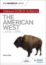 May, Steve My Revision Notes: Edexcel GCSE (9-1) History: The American West