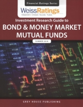 Weiss Ratings Investment Research Guide to Bond & Money Market Mutual Funds, Summer 2018