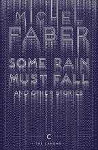 Michel Faber Some Rain Must Fall And Other Stories