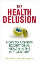 Glen Matten,   Aidan Goggins The Health Delusion