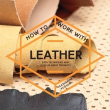Pogson, Katherine How to Work With Leather