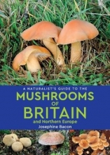 Bacon, Josephine Naturalist`s Guide to the Mushrooms of Britain and Northern