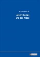 Raphael Maercker Albert Camus Und Das Kreuz