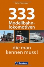 Friesenegger, Stefan 333 Modellbahnlokomotiven, die man kennen muss!