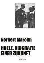 Marohn, Norbert Hoelz. Biografie einer Zukunft