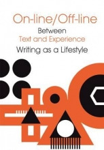 Pluciennik, Jaroslaw Online/Offline - Between Text and Experience: Writing as a Lifestyle