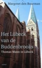 Margreet den Buurman Het Lübeck van de Buddenbrooks.Thomas Mann in Lübeck.