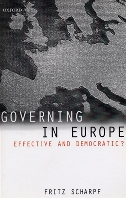 Fritz (Director, Director, Max-Planck Institute for the Study of Societies, Cologne) Scharpf,Governing in Europe