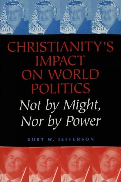 Kurt W Jefferson,Christianity`s Impact on World Politics