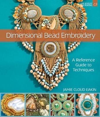 Jamie Cloud Eakin,Dimensional Bead Embroidery