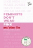Curtis Vanessa, Feminists Don't Wear Pink (and Other Lies)